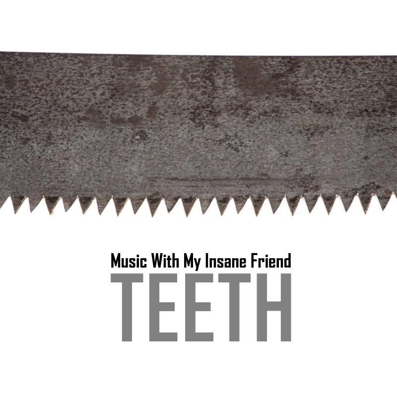 Music with my Insane Friend - Teeth